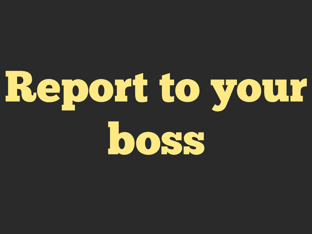 Report to your boss