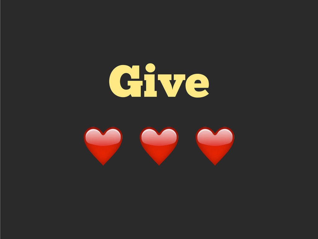 Give ❤️ ❤️ ❤️