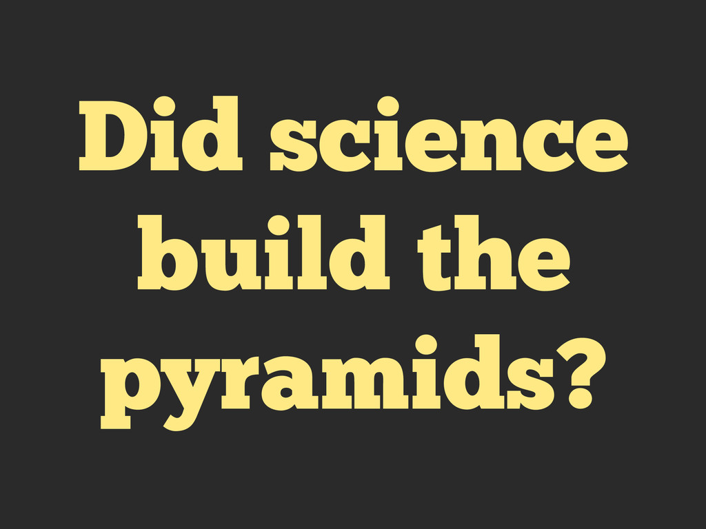 Did science build the pyramids?