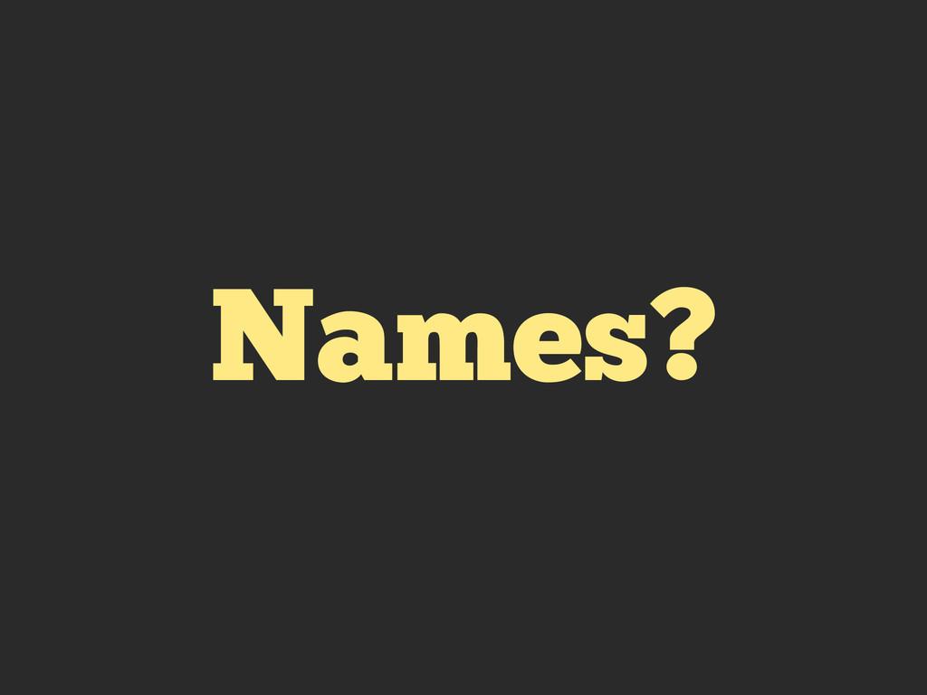 Names?