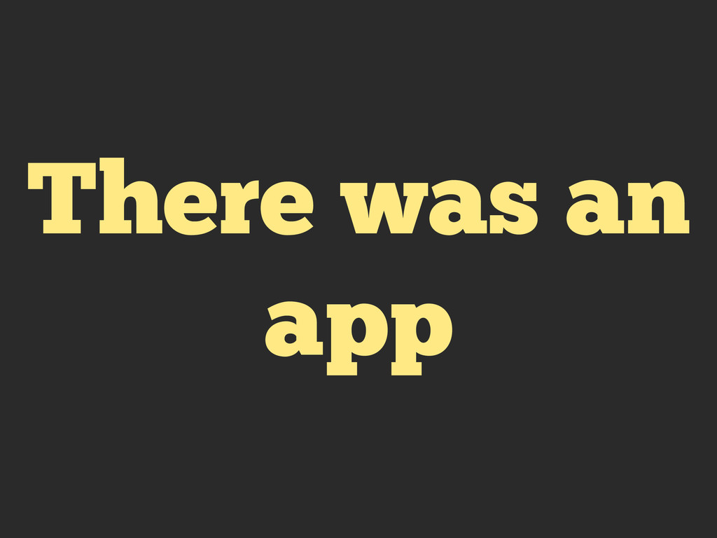 There was an app