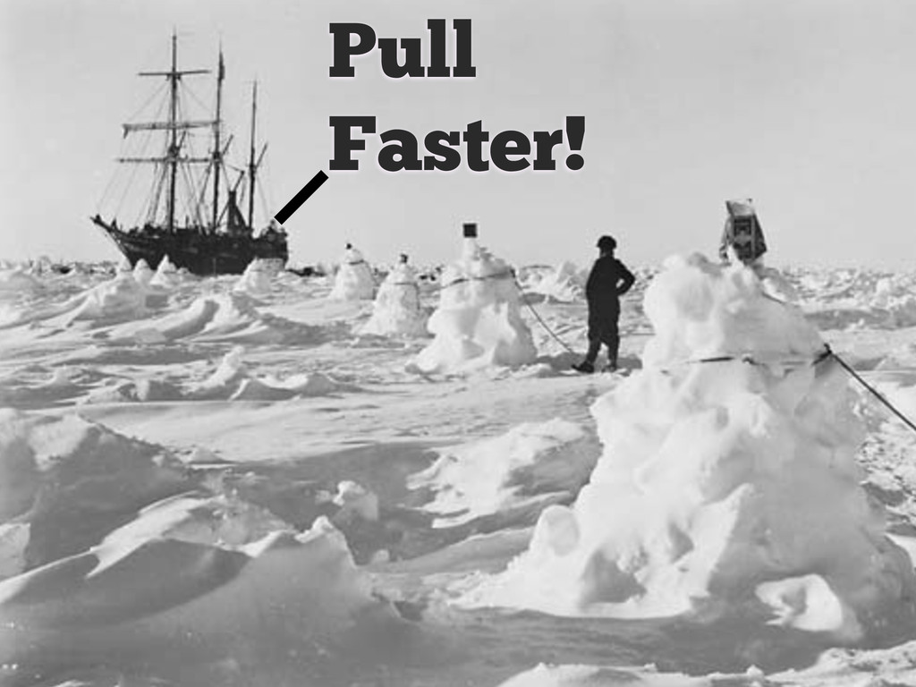 Pull Faster!