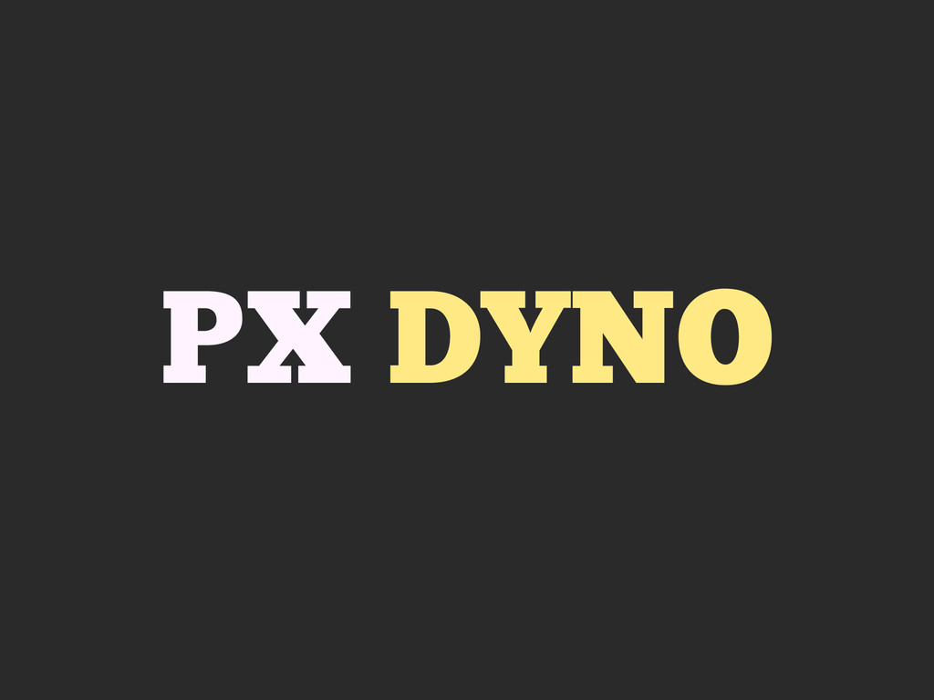 PX DYNO