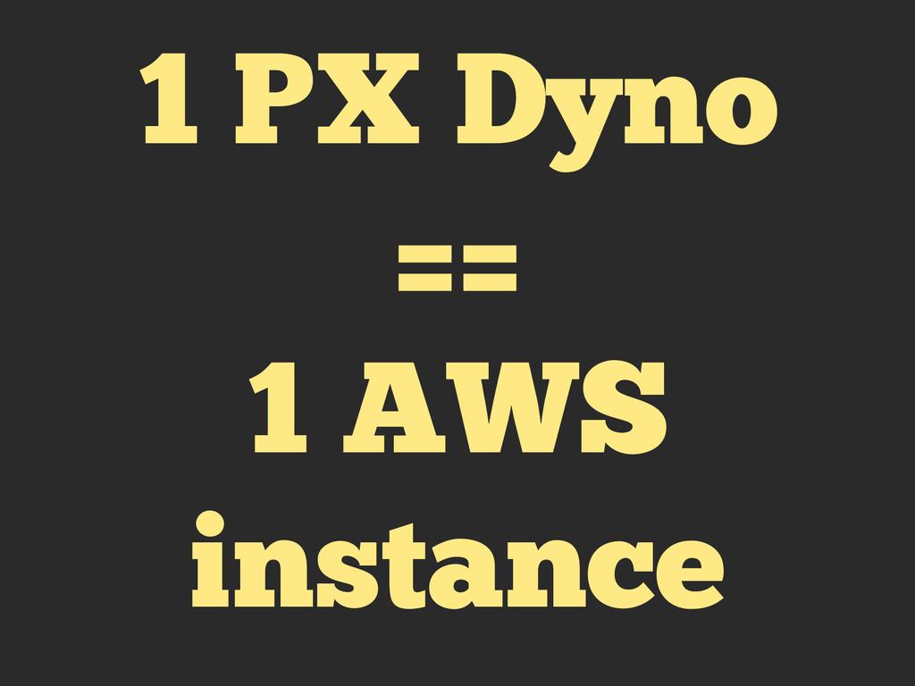 1 PX Dyno == 1 AWS instance