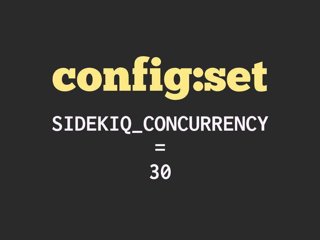 config:set SIDEKIQ_CONCURRENCY = 30