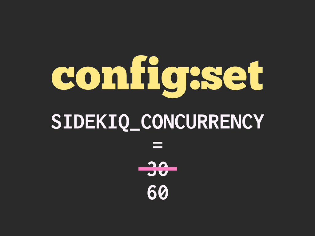 config:set SIDEKIQ_CONCURRENCY = 30 60