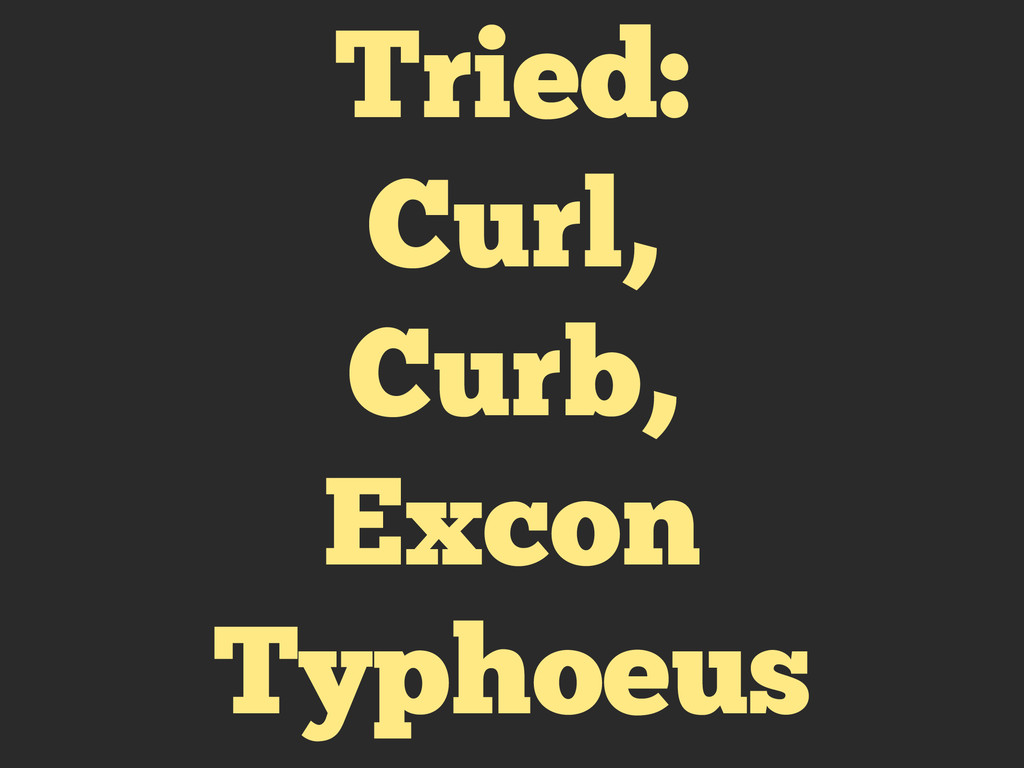 Tried: Curl, Curb, Excon Typhoeus