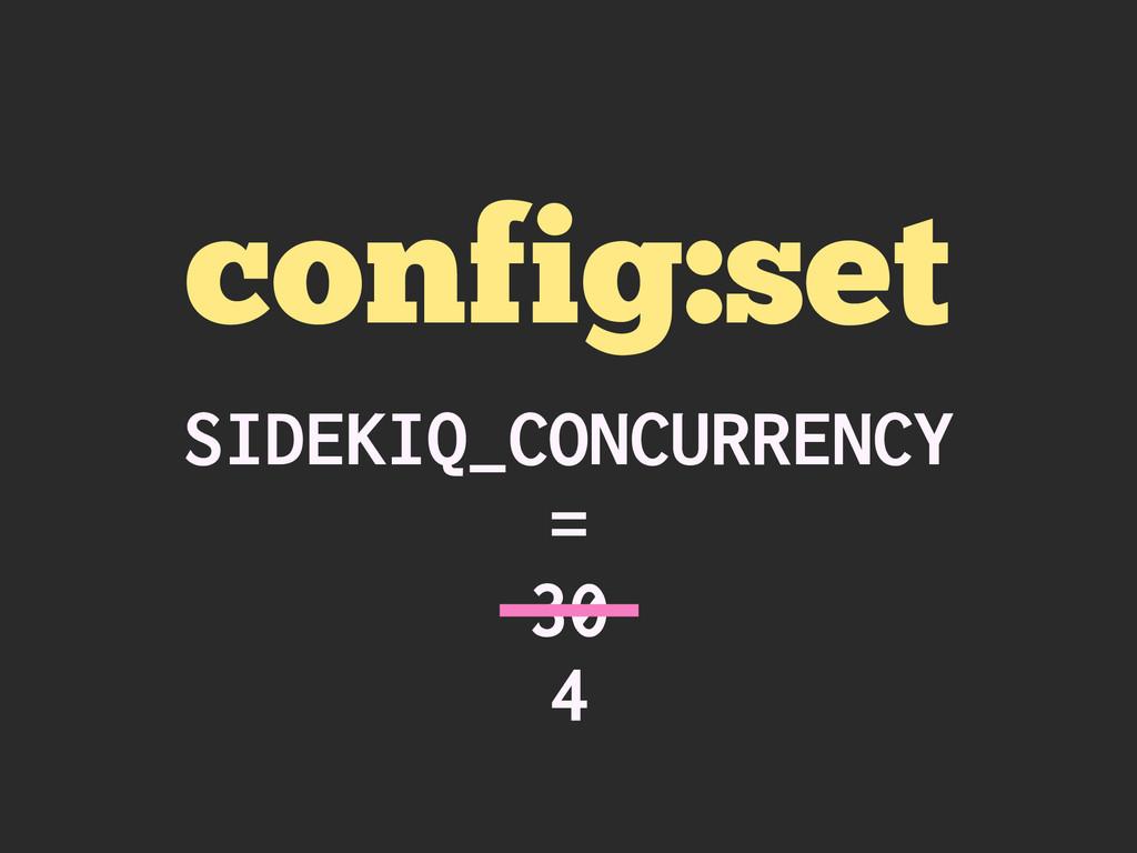 config:set SIDEKIQ_CONCURRENCY = 30 4