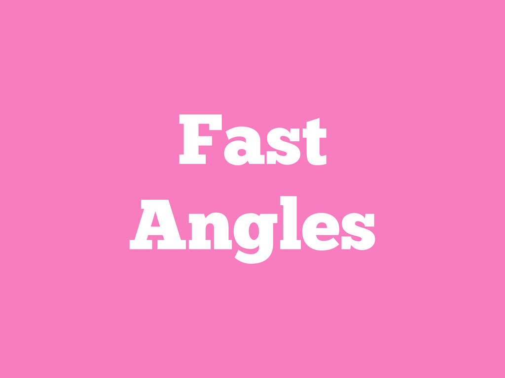 Fast Angles