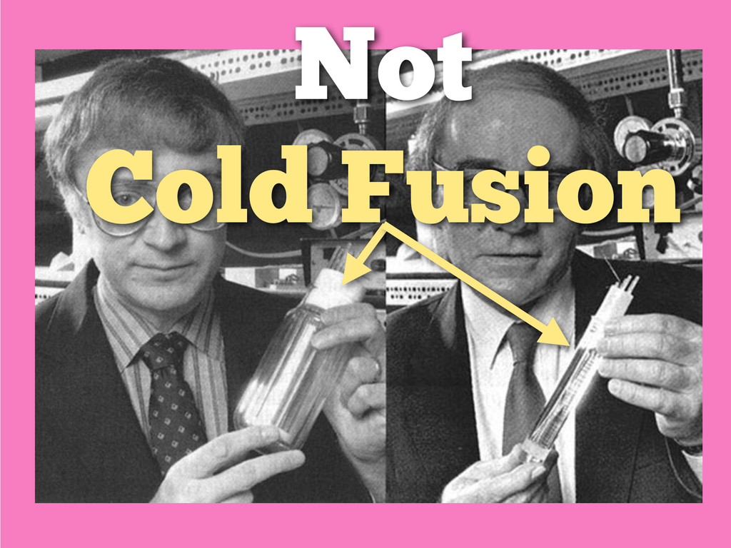 Not Cold Fusion