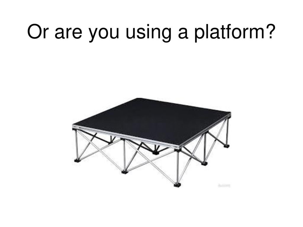 Or are you using a platform?