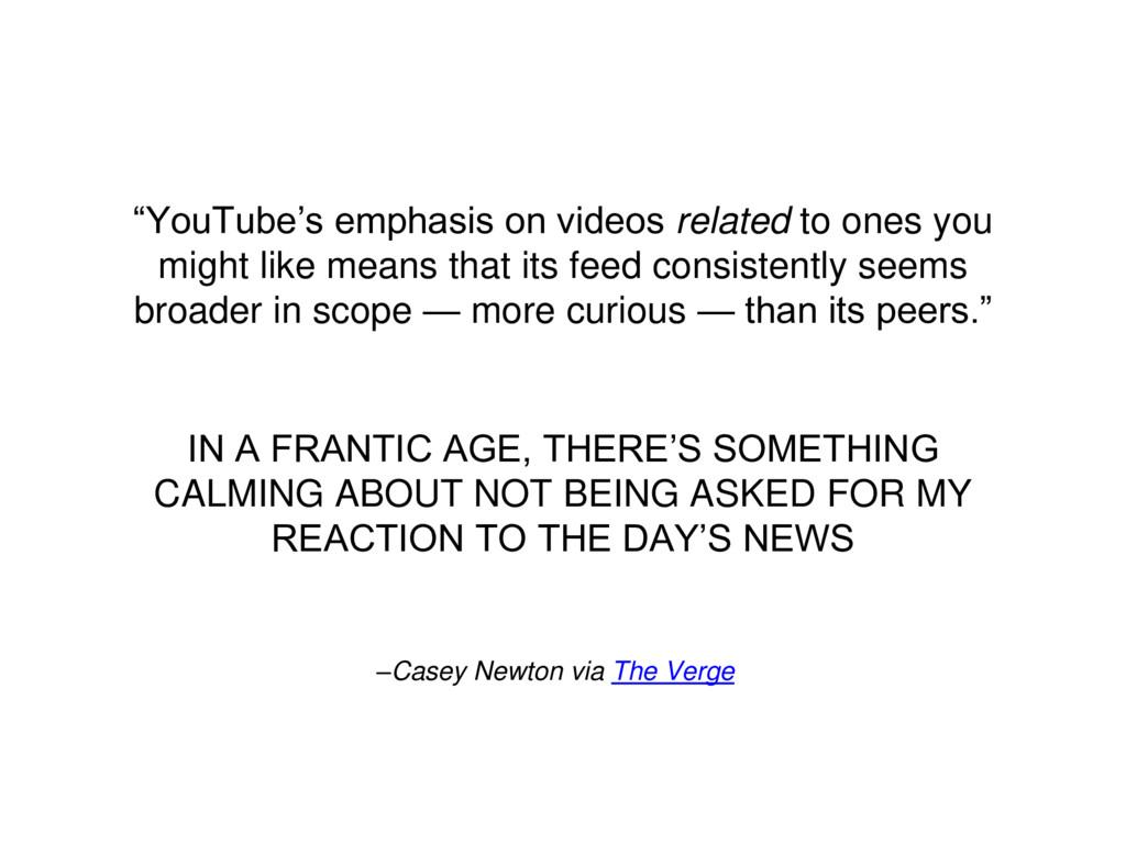 "–Casey Newton via The Verge ""YouTube's emphasis..."