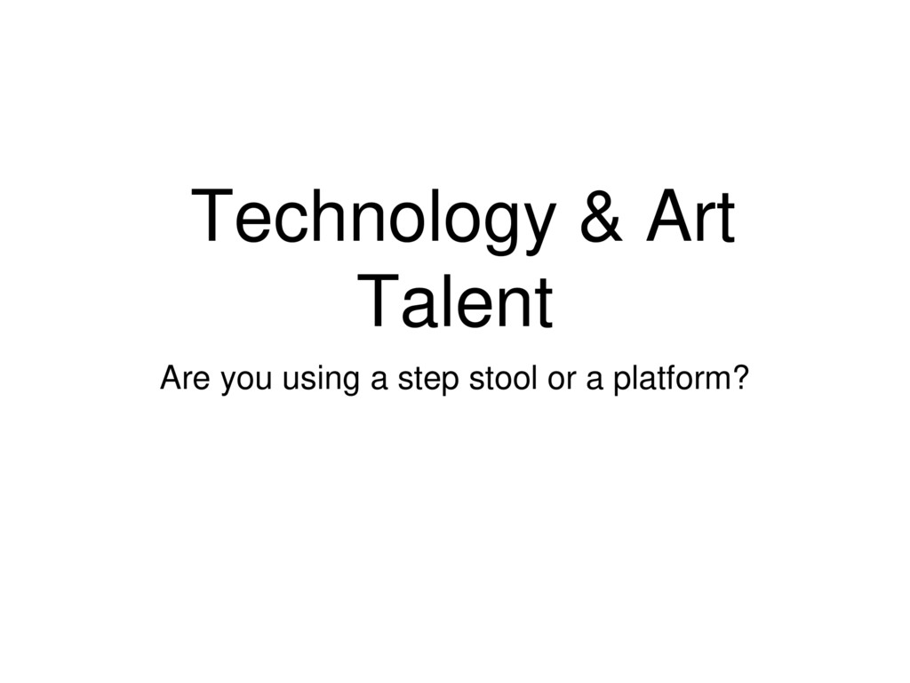 Technology & Art Talent Are you using a step st...