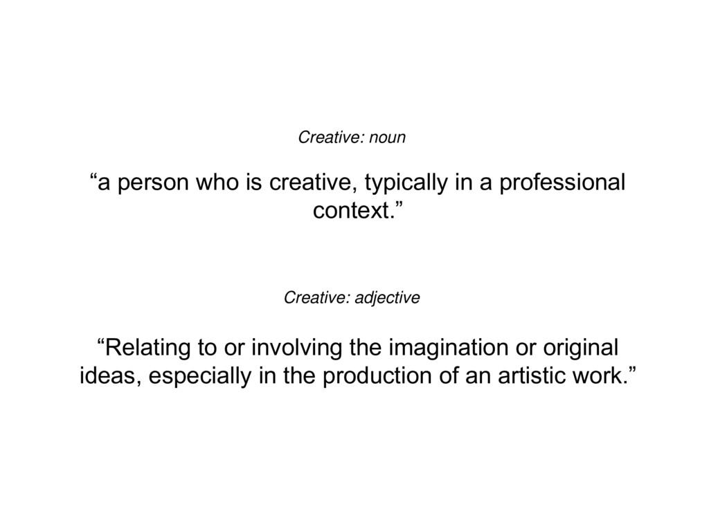 "Creative: noun ""a person who is creative, typic..."