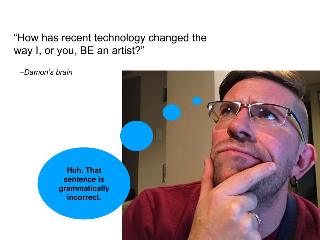 "–Damon's brain ""How has recent technology chang..."