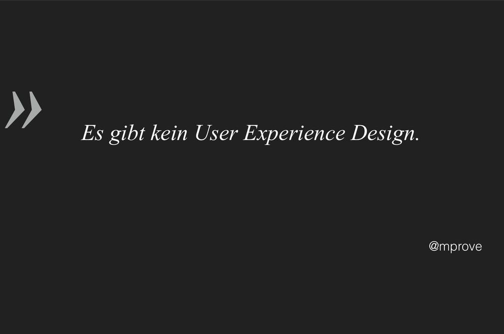 » @mprove Es gibt kein User Experience Design.
