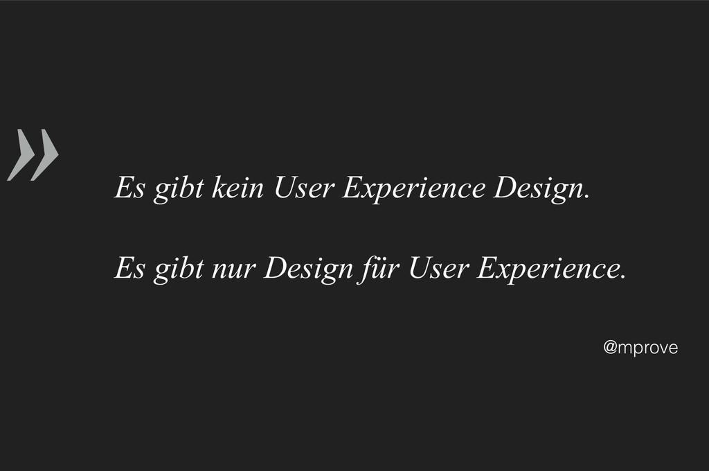 » @mprove Es gibt kein User Experience Design. ...