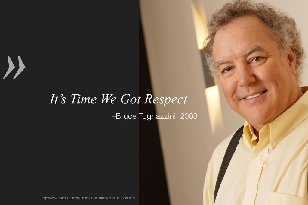 » –Bruce Tognazzini, 2003 It's Time We Got Resp...