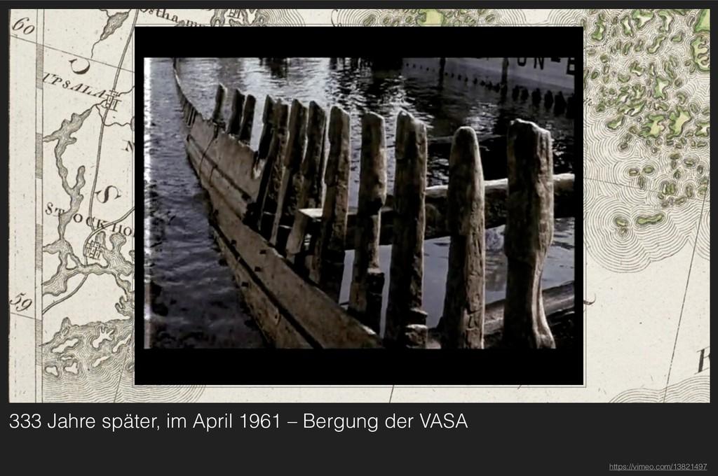 333 Jahre später, im April 1961 – Bergung der V...
