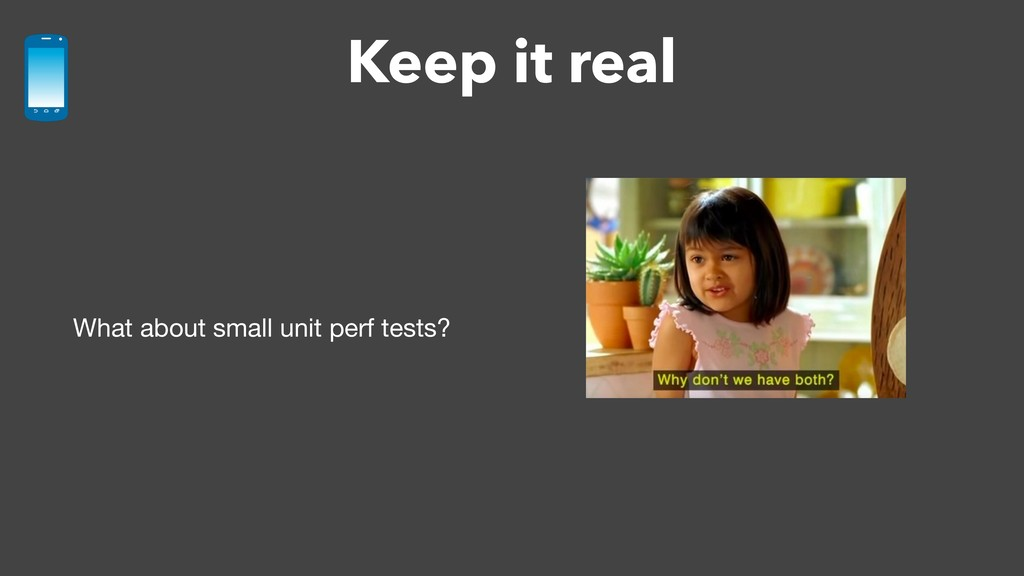 Keep it real What about small unit perf tests?