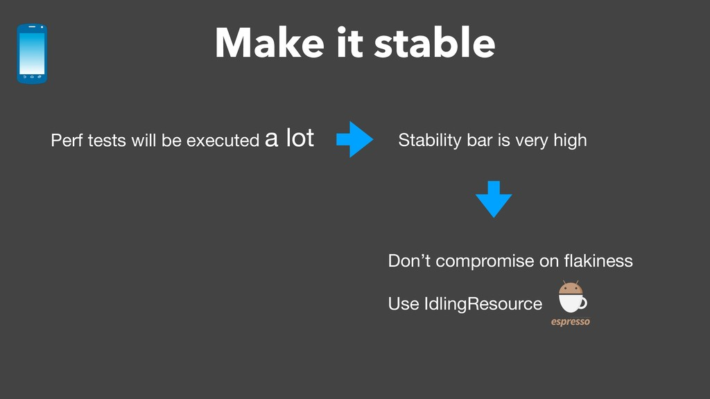 Make it stable Perf tests will be executed a lo...