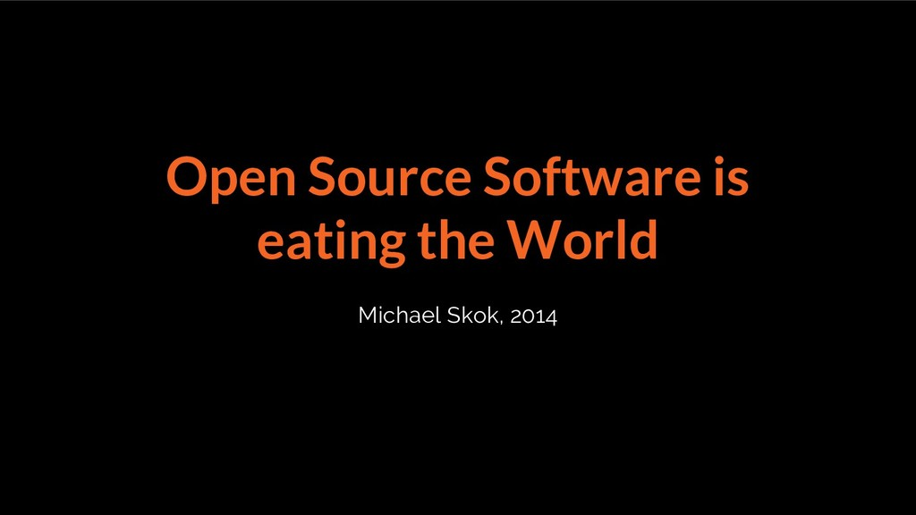Open Source Software is eating the World Michae...