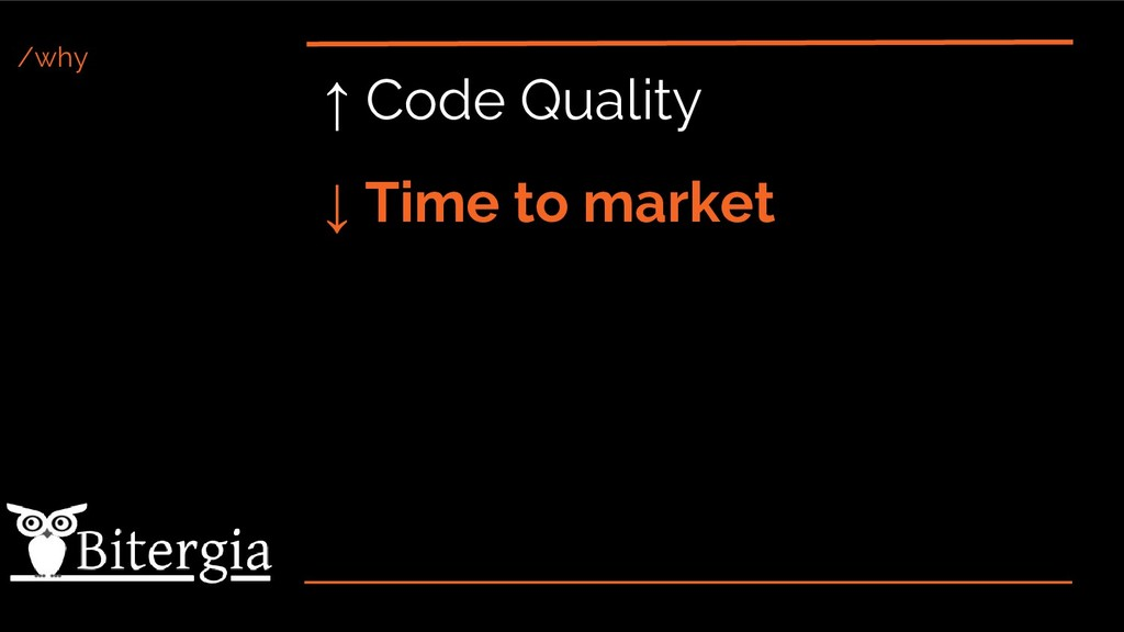 /why ↑ Code Quality ↓ Time to market