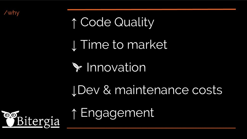 /why ↑ Code Quality ↓ Time to market Innovation...