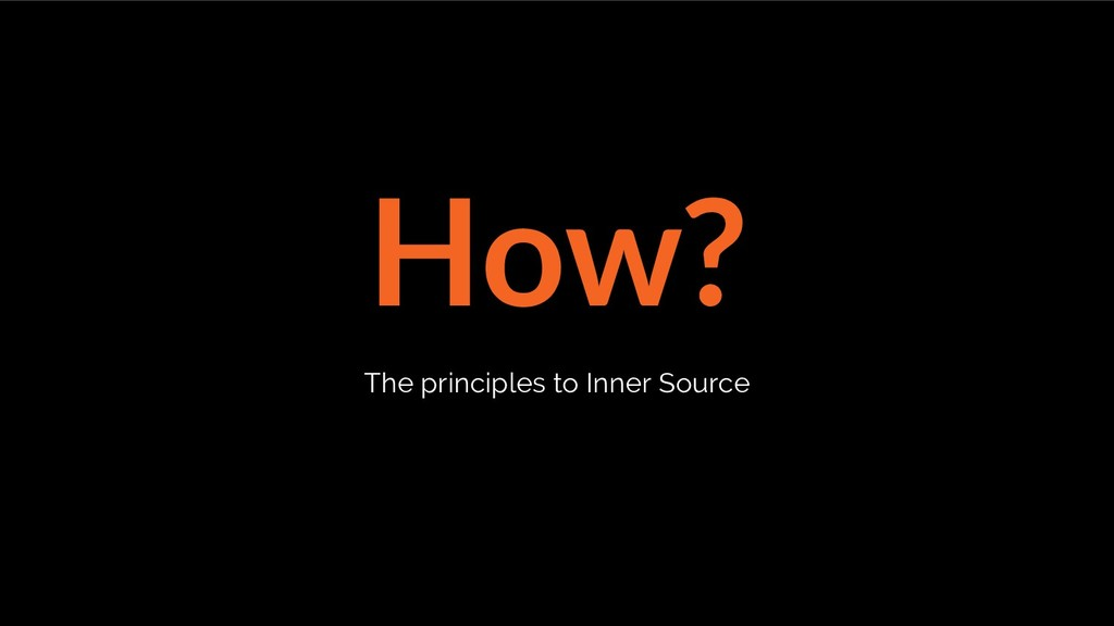 How? The principles to Inner Source