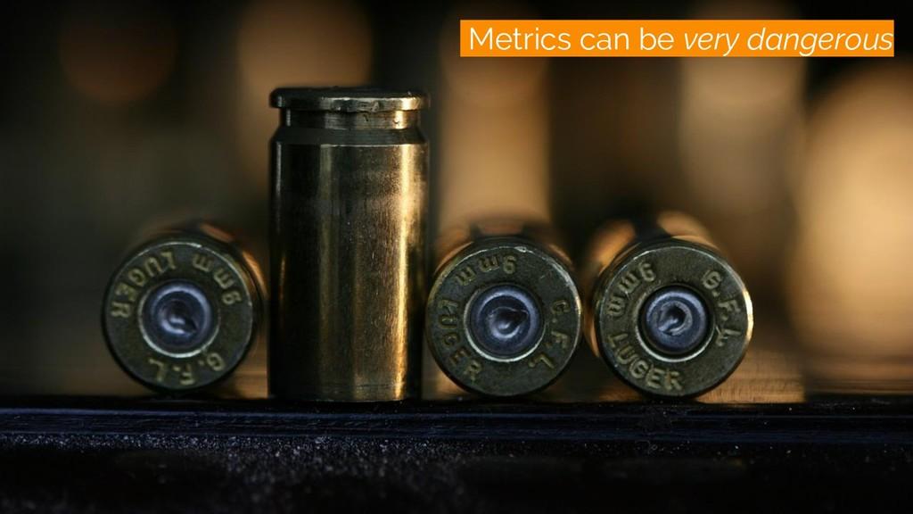/monitoring Metrics can be very dangerous