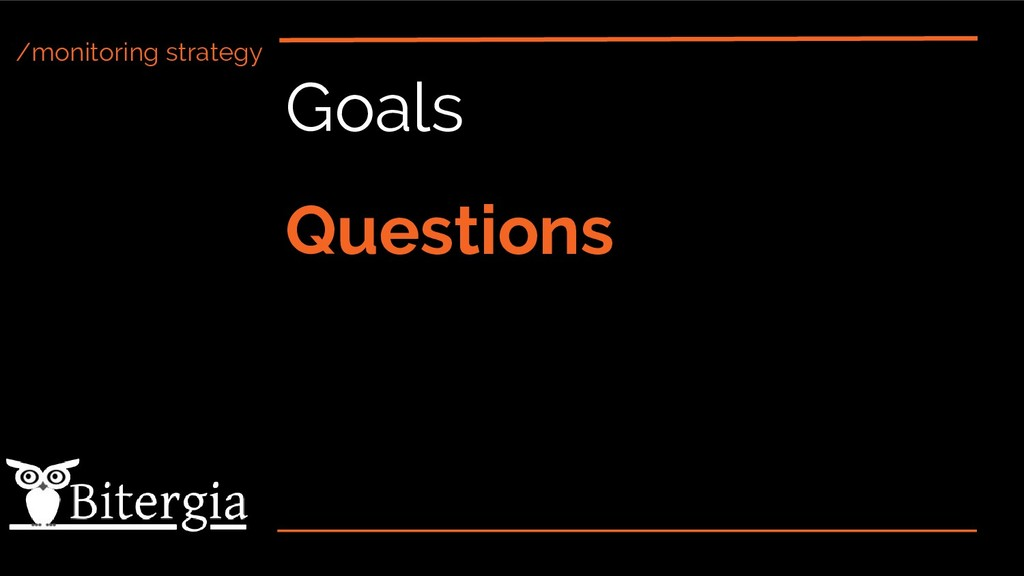 /monitoring strategy Goals Questions