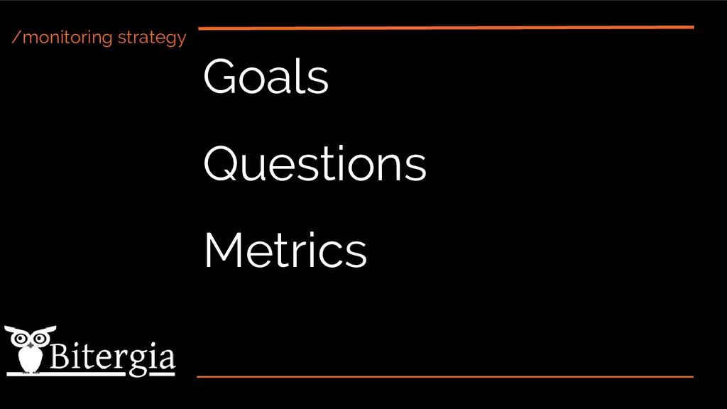/monitoring strategy Goals Questions Metrics