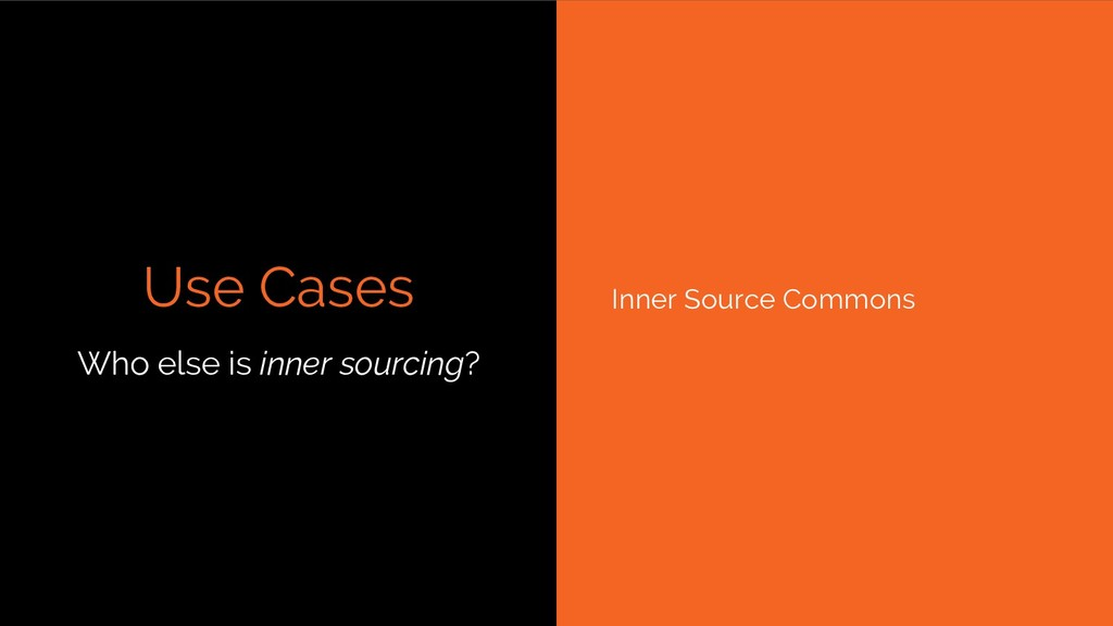 Use Cases Inner Source Commons Who else is inne...