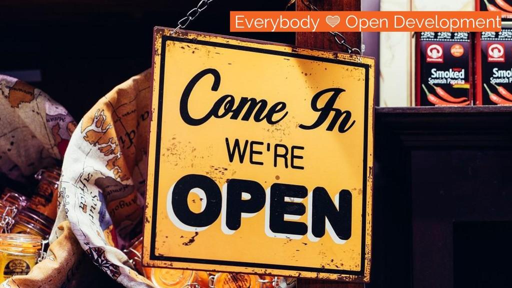 /everybody loves open development Everybody Ope...