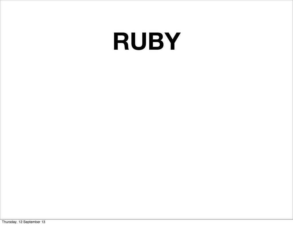 RUBY Thursday, 12 September 13