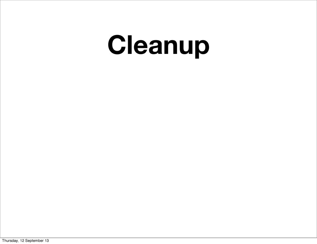 Cleanup Thursday, 12 September 13