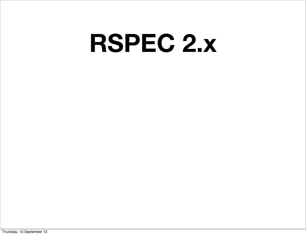RSPEC 2.x Thursday, 12 September 13
