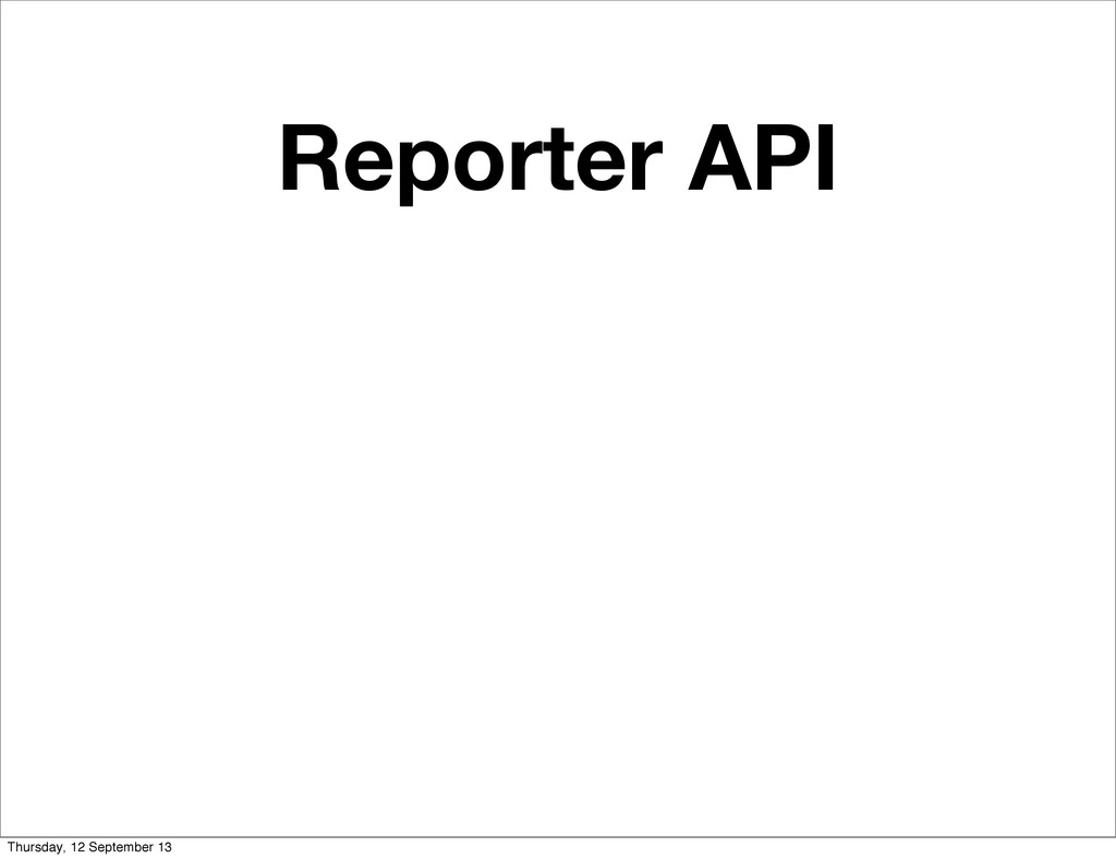 Reporter API Thursday, 12 September 13