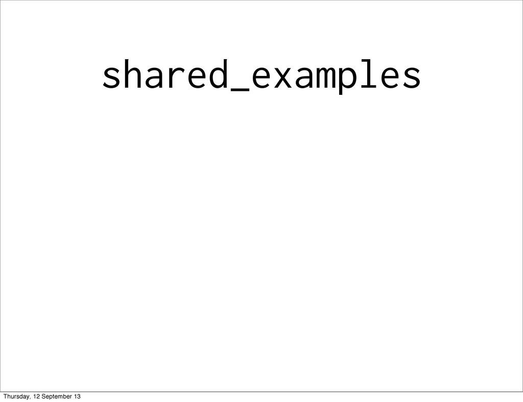 shared_examples Thursday, 12 September 13