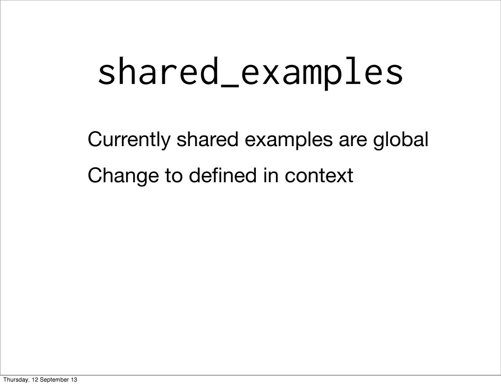 shared_examples Currently shared examples are g...