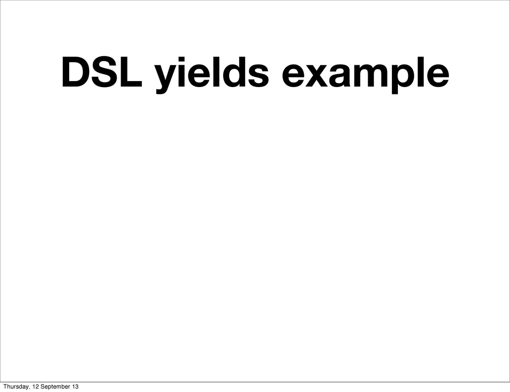 DSL yields example Thursday, 12 September 13