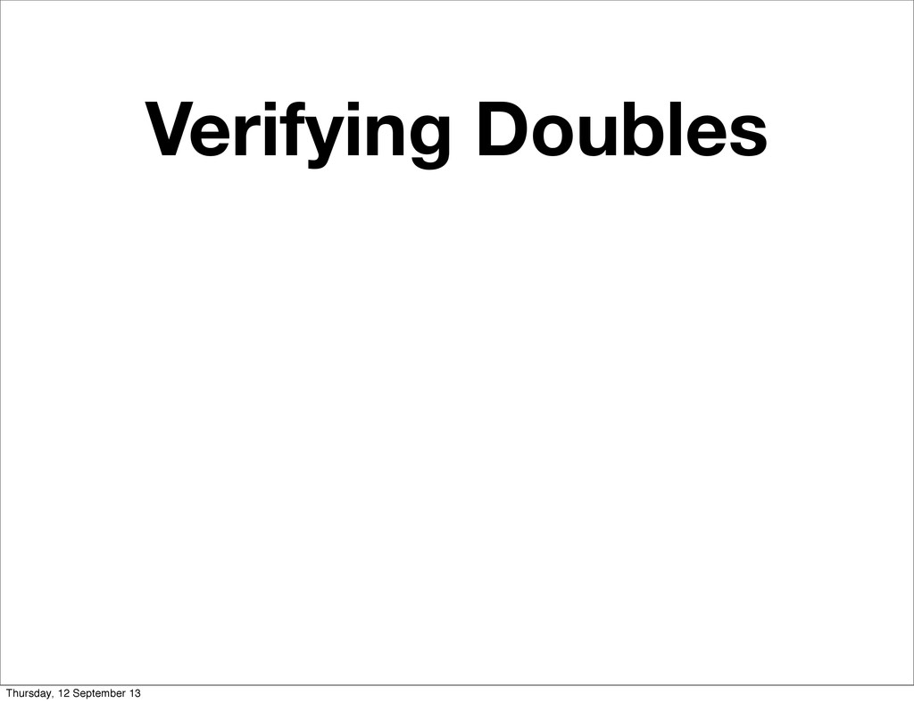 Verifying Doubles Thursday, 12 September 13
