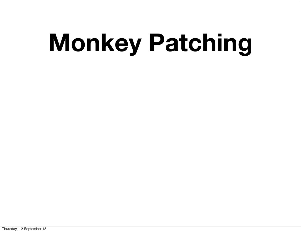 Monkey Patching Thursday, 12 September 13