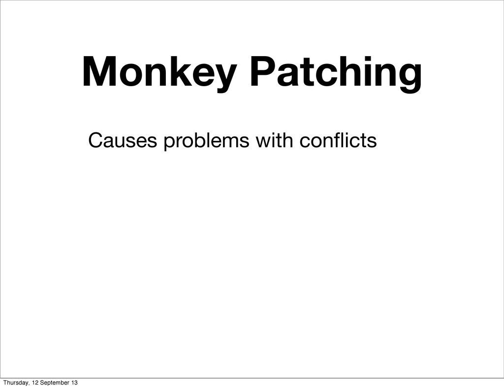 Monkey Patching Causes problems with conflicts T...