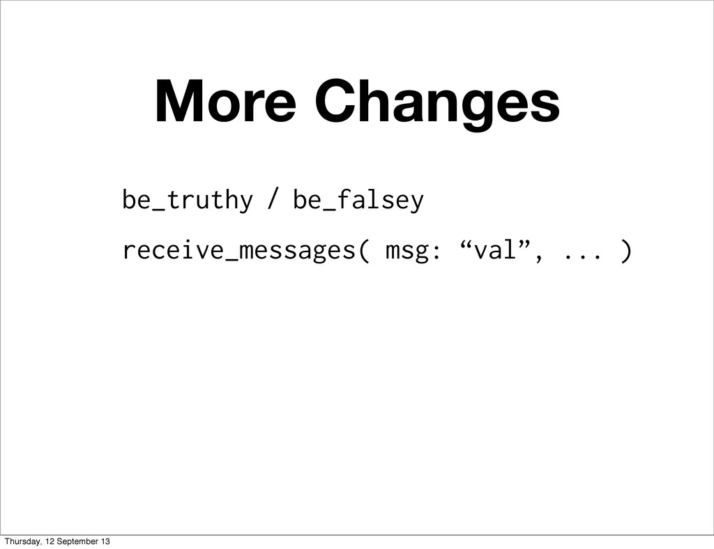 More Changes be_truthy / be_falsey receive_mess...