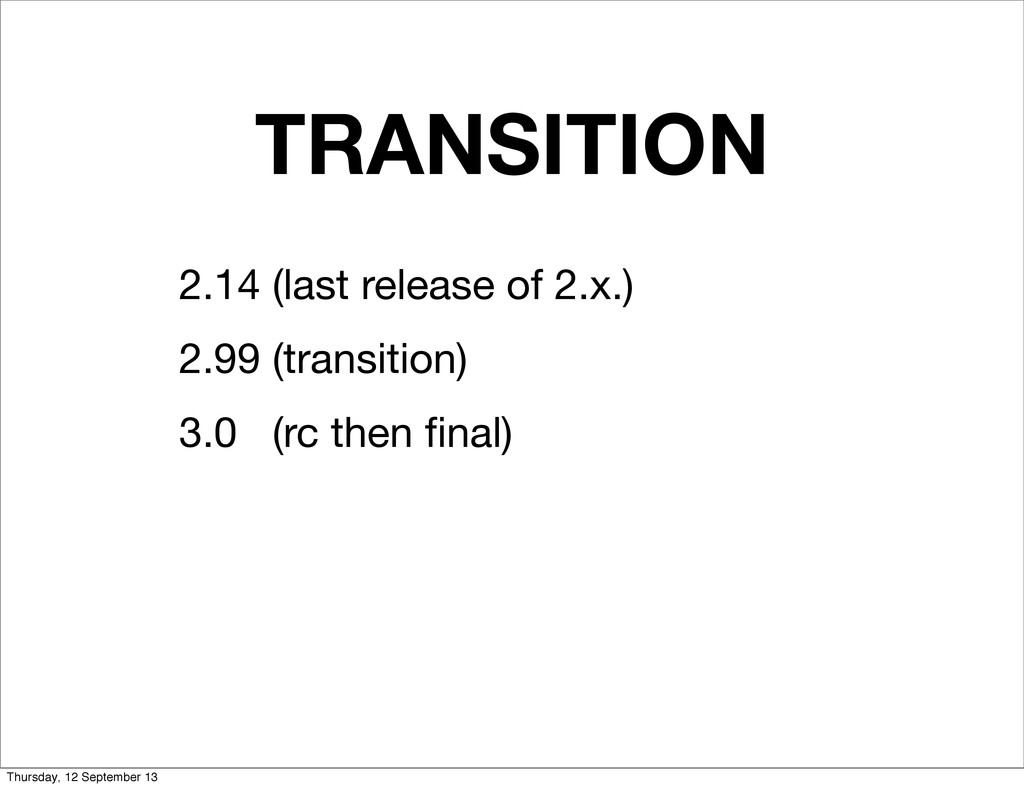 TRANSITION 2.14 (last release of 2.x.) 2.99 (tr...