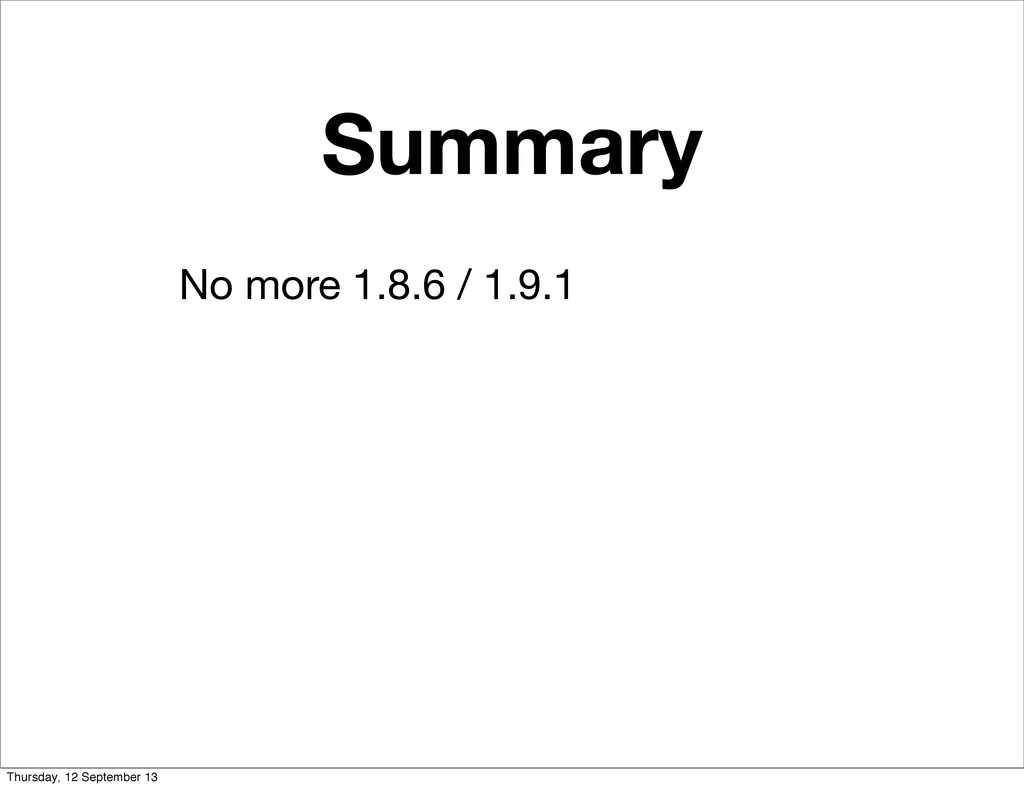 Summary No more 1.8.6 / 1.9.1 Thursday, 12 Sept...