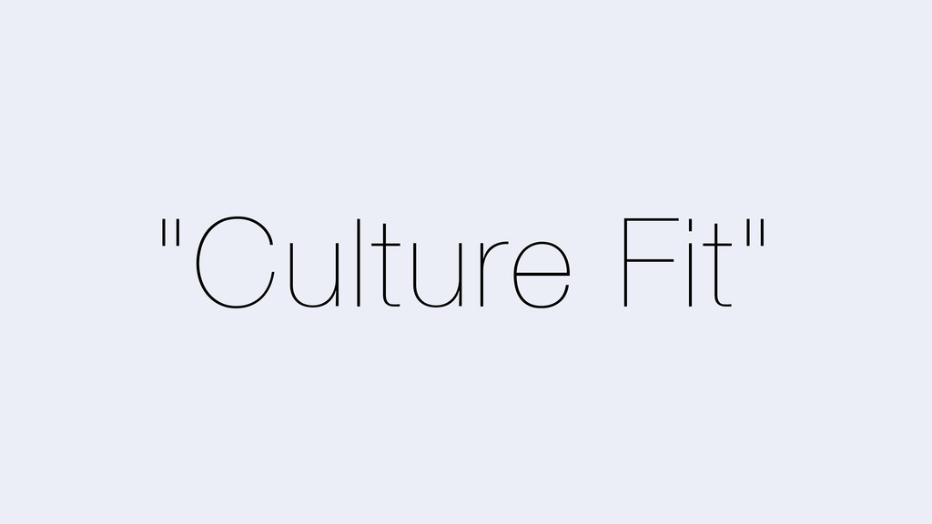 """Culture Fit"""