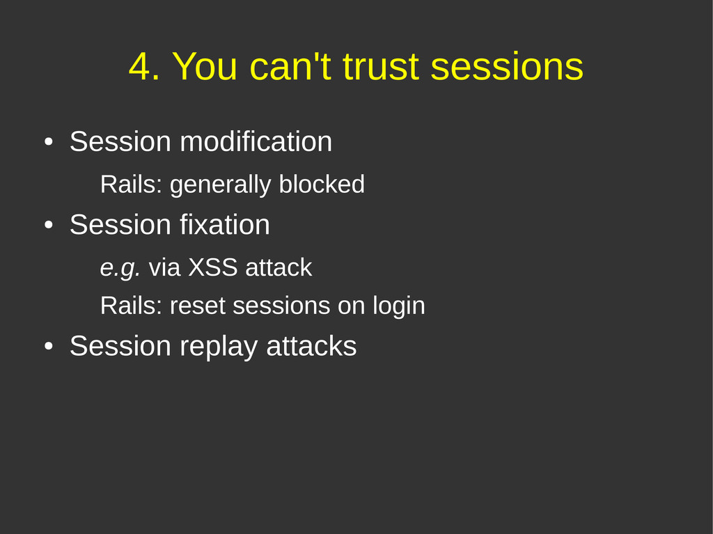 4. You can't trust sessions ● Session modificat...
