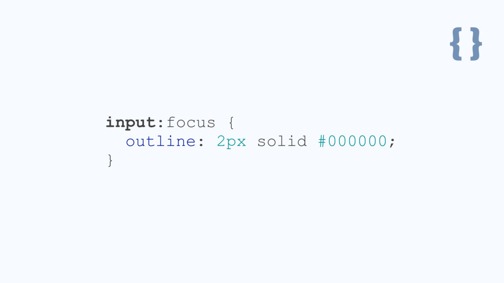 { } input:focus { outline: 2px solid #000000; }